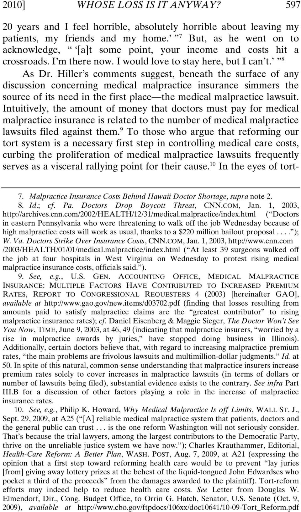 Hiller s comments suggest, beneath the surface of any discussion concerning medical malpractice insurance simmers the source of its need in the first place the medical malpractice lawsuit.