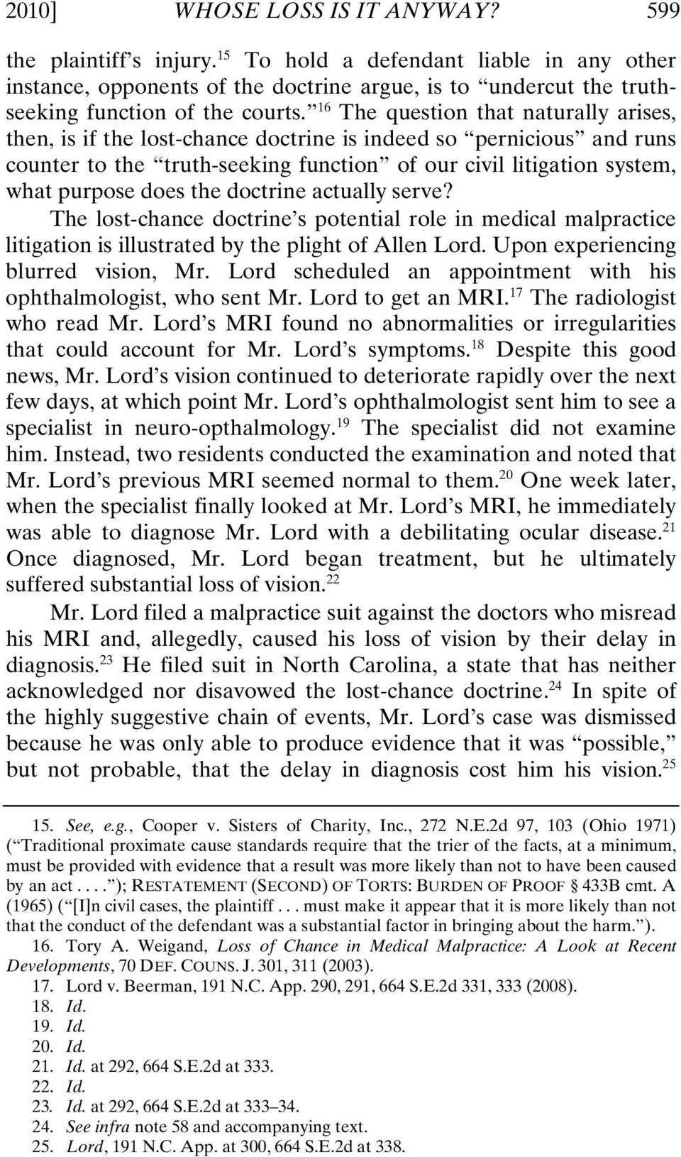 the doctrine actually serve? The lost-chance doctrine s potential role in medical malpractice litigation is illustrated by the plight of Allen Lord. Upon experiencing blurred vision, Mr.