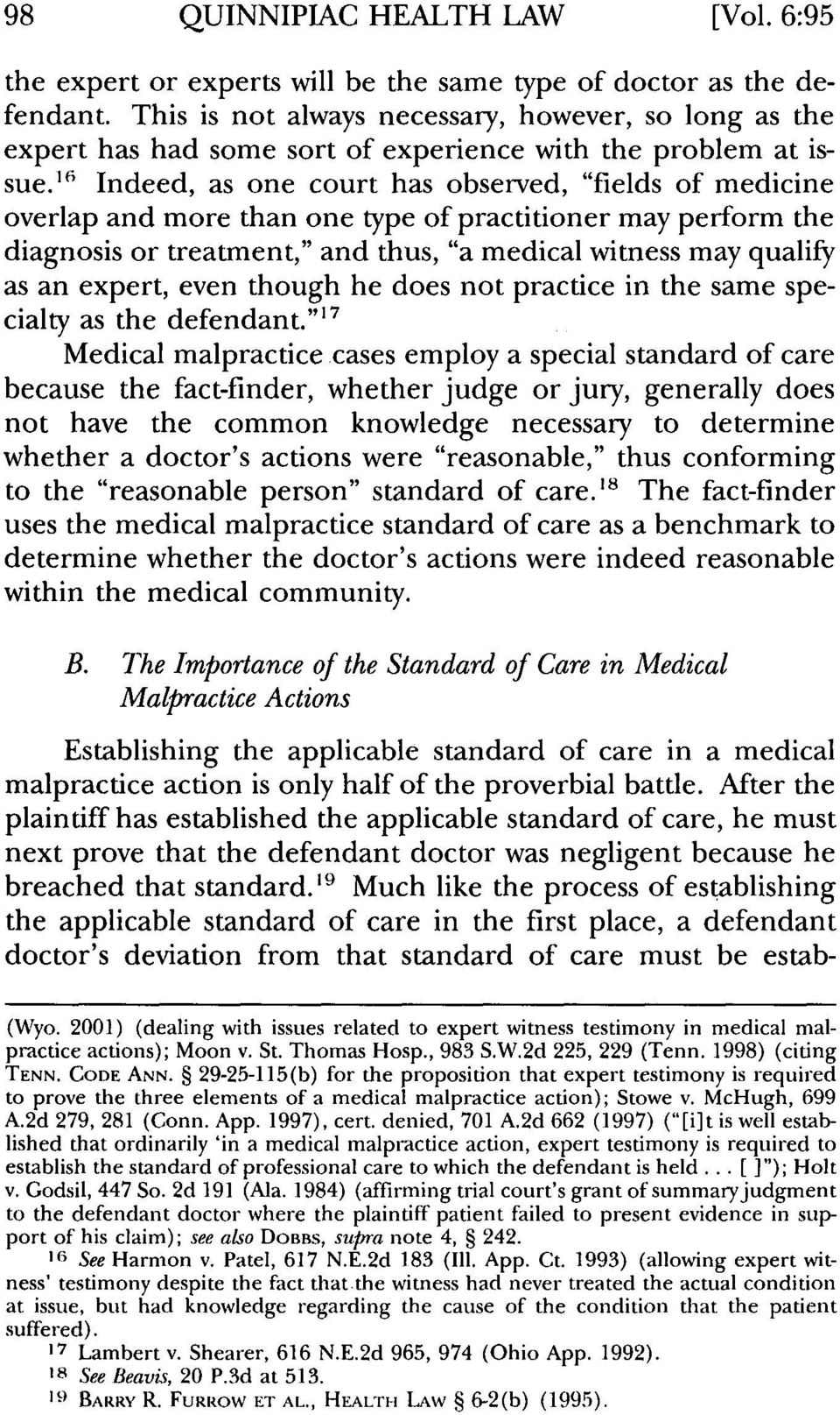"16 Indeed, as one court has observed, ""fields of medicine overlap and more than one type of practitioner may perform the diagnosis or treatment,"" and thus, ""a medical witness may qualify as an"