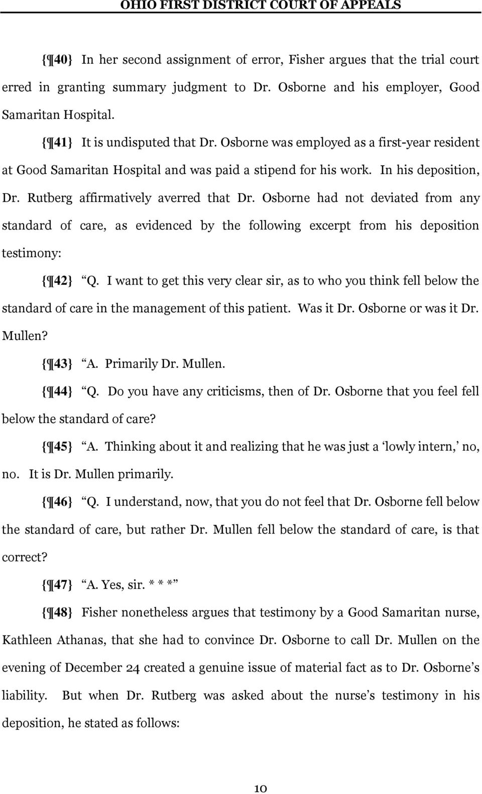 Osborne had not deviated from any standard of care, as evidenced by the following excerpt from his deposition testimony { 42} Q.