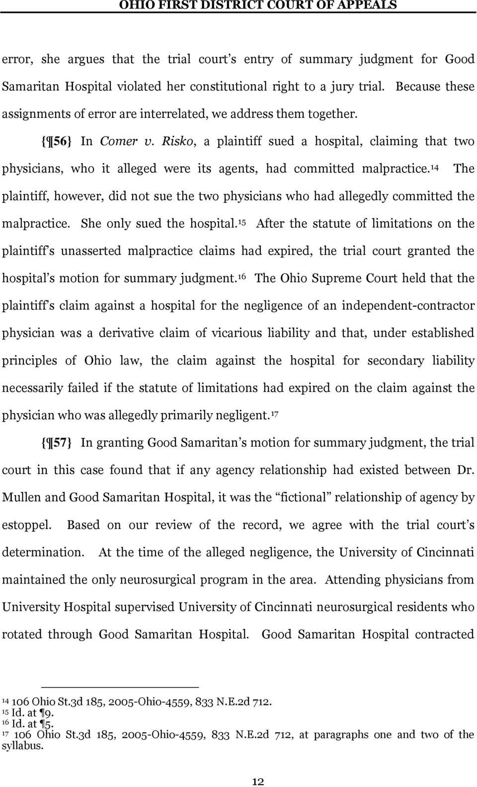 Risko, a plaintiff sued a hospital, claiming that two physicians, who it alleged were its agents, had committed malpractice.