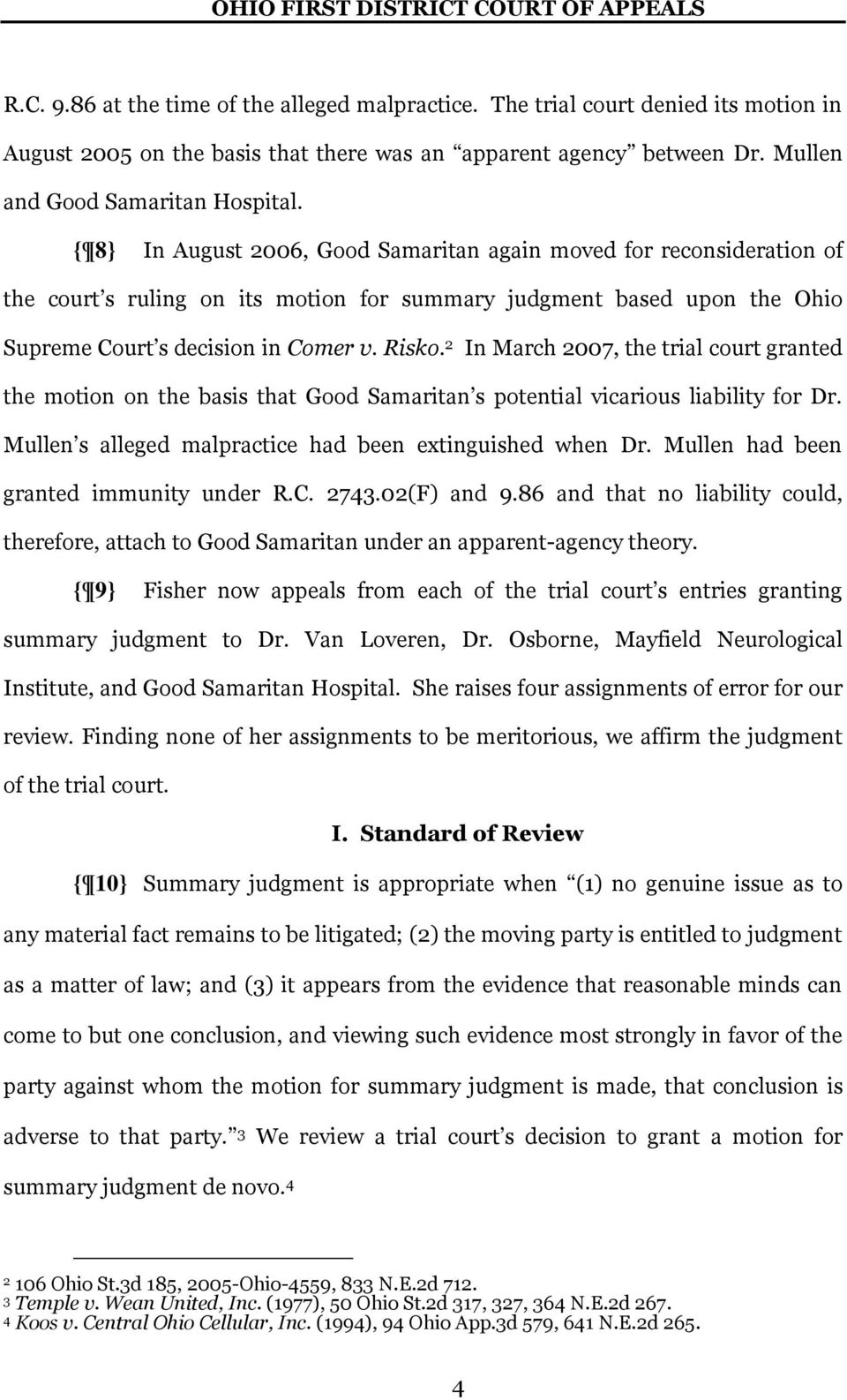 2 In March 2007, the trial court granted the motion on the basis that Good Samaritan s potential vicarious liability for Dr. Mullen s alleged malpractice had been extinguished when Dr.