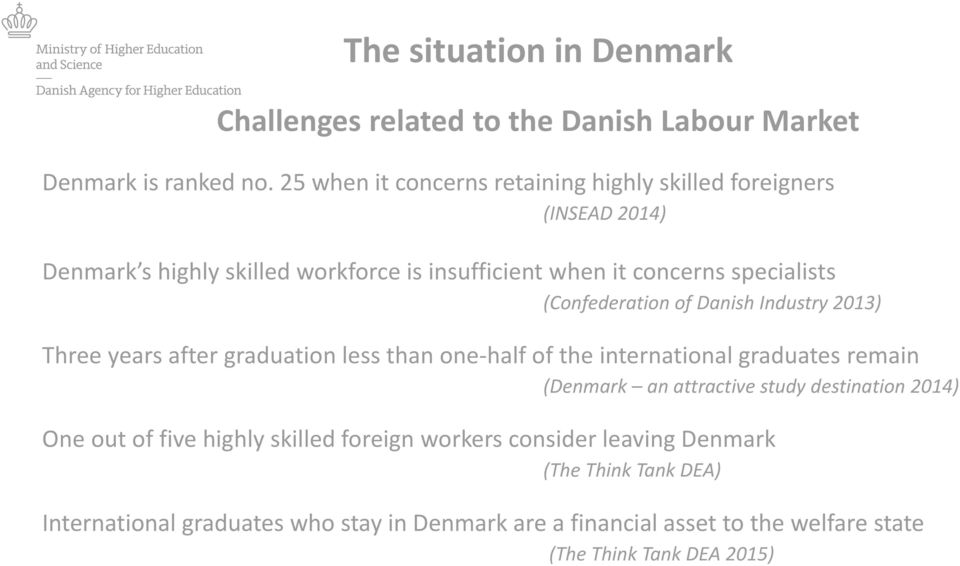 (Confederation of Danish Industry 2013) Three years after graduation less than one-half of the international graduates remain (Denmark an attractive study