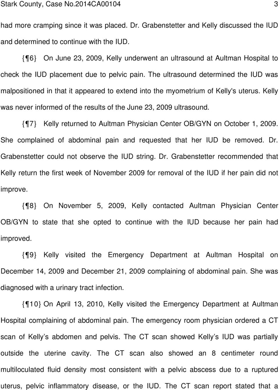 The ultrasound determined the IUD was malpositioned in that it appeared to extend into the myometrium of Kelly's uterus. Kelly was never informed of the results of the June 23, 2009 ultrasound.