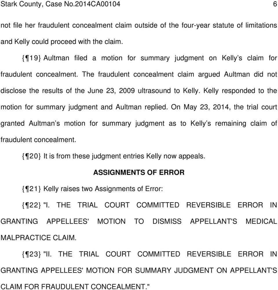 The fraudulent concealment claim argued Aultman did not disclose the results of the June 23, 2009 ultrasound to Kelly. Kelly responded to the motion for summary judgment and Aultman replied.