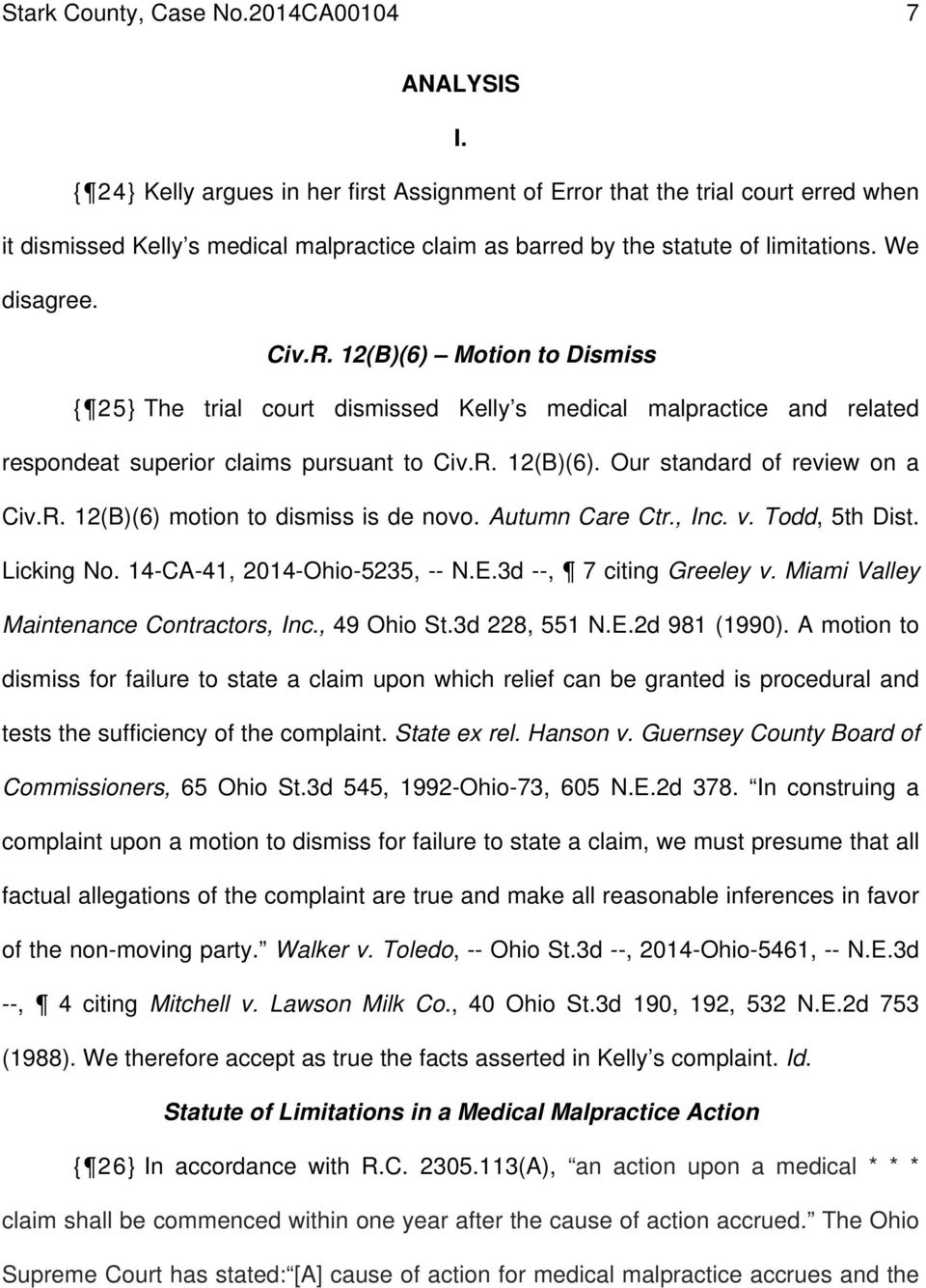 12(B)(6) Motion to Dismiss { 25} The trial court dismissed Kelly s medical malpractice and related respondeat superior claims pursuant to Civ.R. 12(B)(6). Our standard of review on a Civ.R. 12(B)(6) motion to dismiss is de novo.