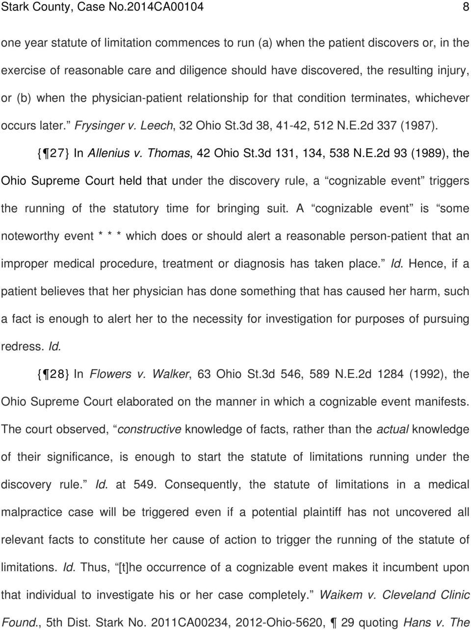 when the physician-patient relationship for that condition terminates, whichever occurs later. Frysinger v. Leech, 32 Ohio St.3d 38, 41-42, 512 N.E.2d 337 (1987). { 27} In Allenius v.