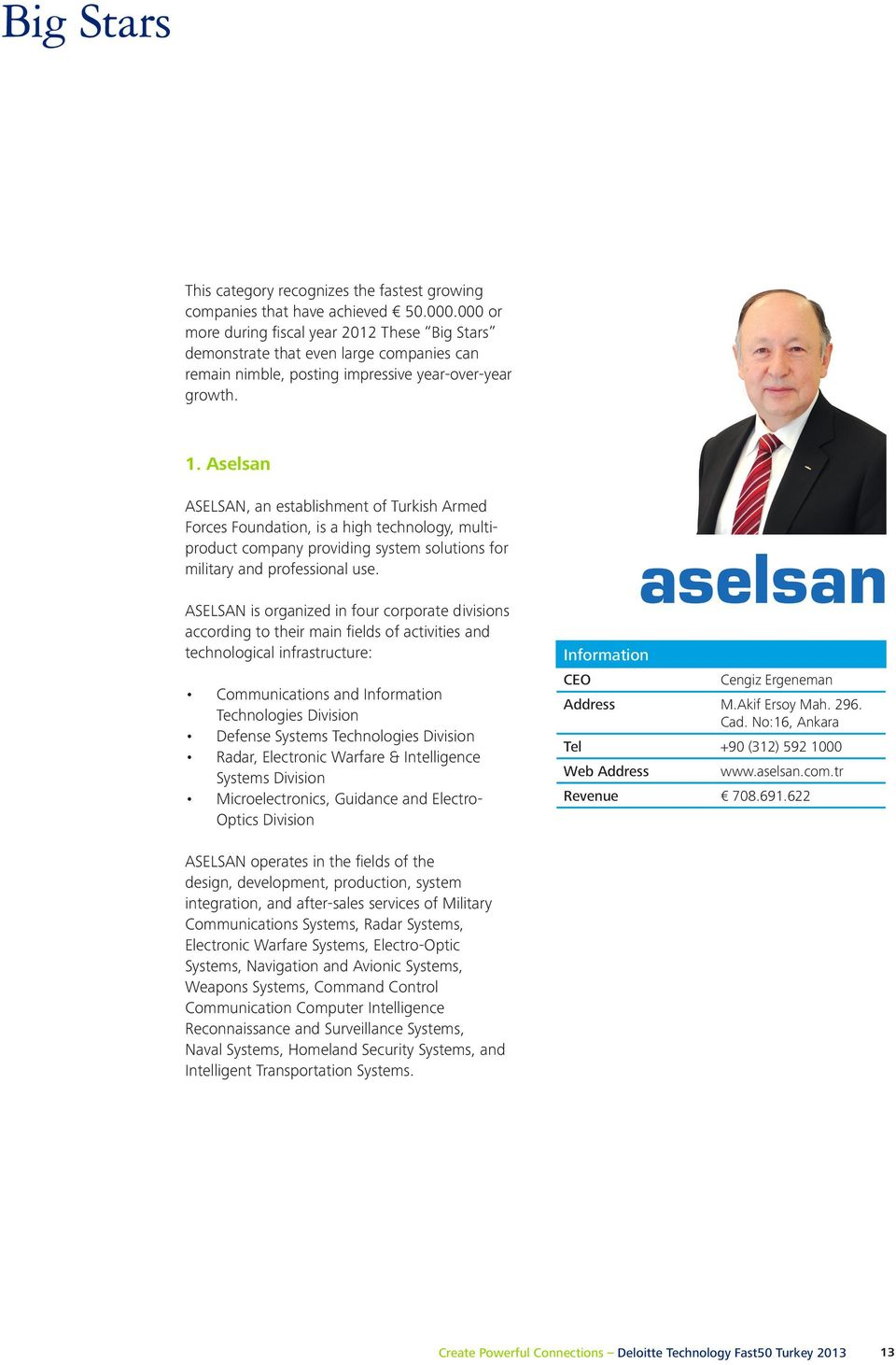 Aselsan ASELSAN, an establishment of Turkish Armed Forces Foundation, is a high technology, multiproduct company providing system solutions for military and professional use.