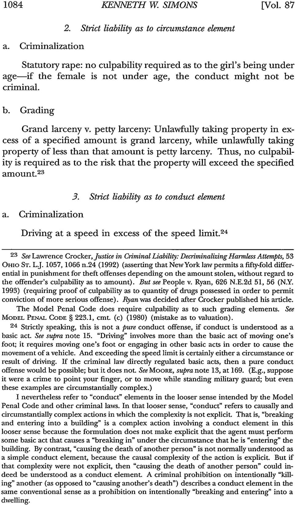 petty larceny: Unlawfully taking property in excess of a specified amount is grand larceny, while unlawfully taking property of less than that amount is petty larceny.