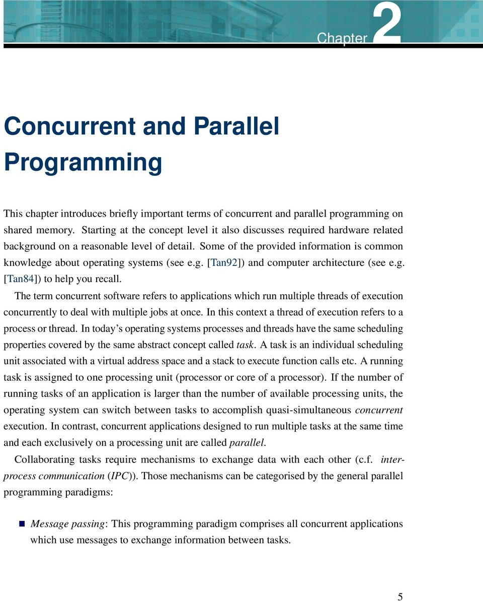 Some of the provided information is common knowledge about operating systems (see e.g. [Tan92]) and computer architecture (see e.g. [Tan84]) to help you recall.