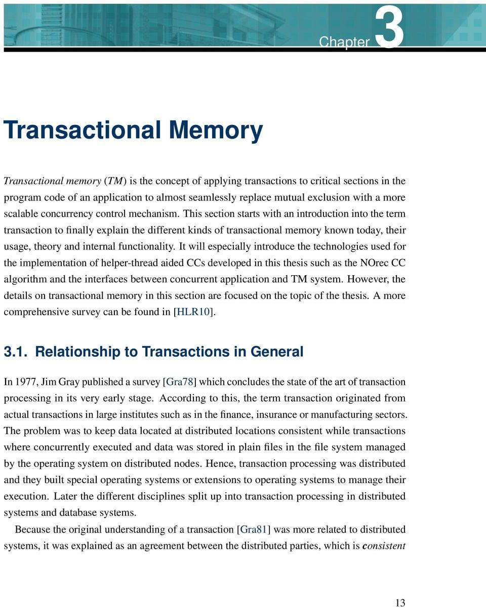 This section starts with an introduction into the term transaction to finally explain the different kinds of transactional memory known today, their usage, theory and internal functionality.
