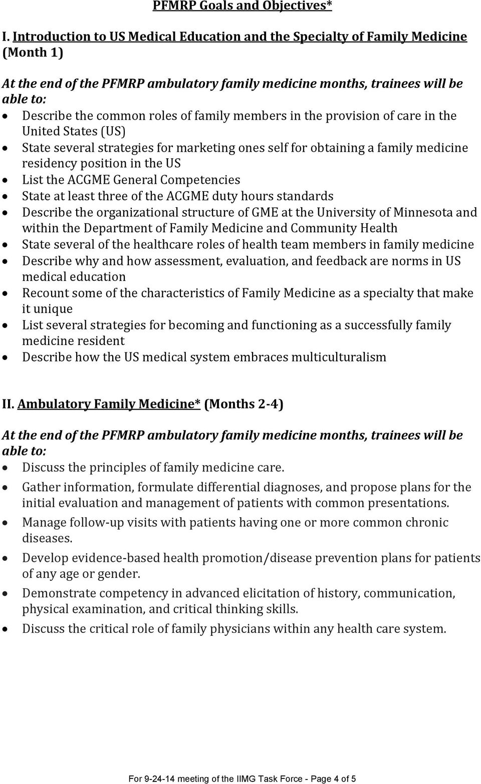 family members in the provision of care in the United States (US) State several strategies for marketing ones self for obtaining a family medicine residency position in the US List the ACGME General