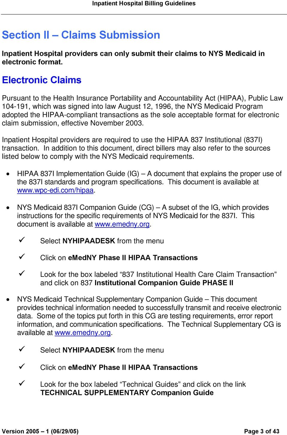HIPAA-compliant transactions as the sole acceptable format for electronic claim submission, effective November 2003.