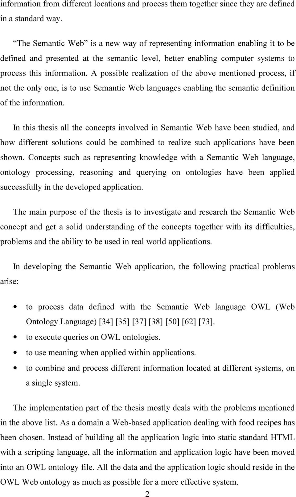 A possible realization of the above mentioned process, if not the only one, is to use Semantic Web languages enabling the semantic definition of the information.
