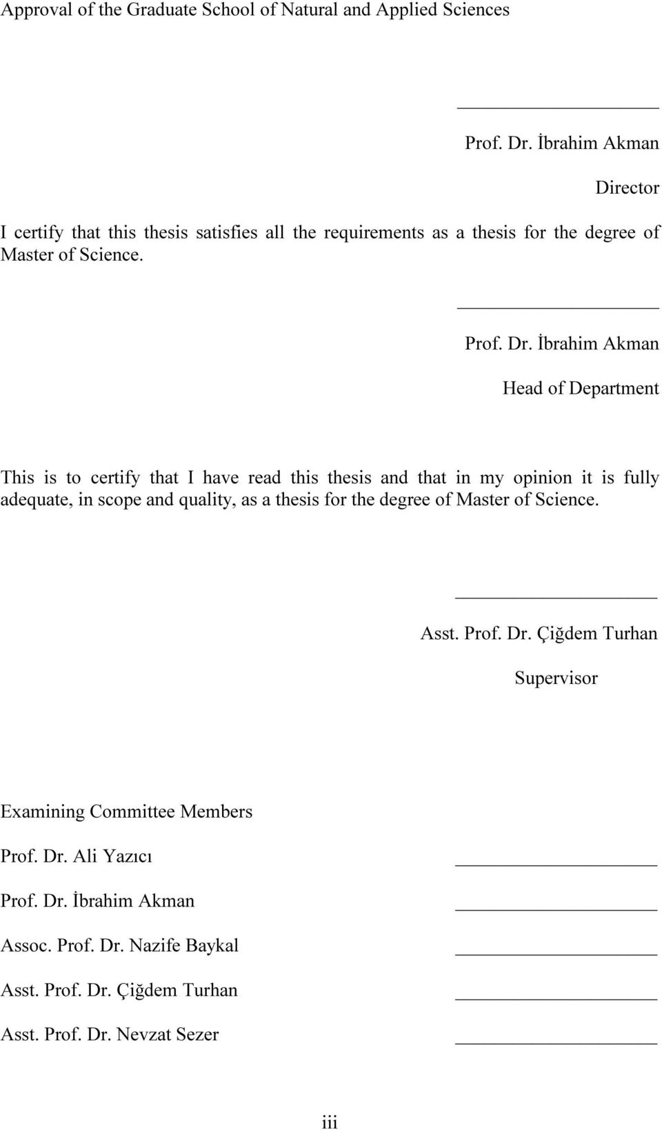 İbrahim Akman Head of Department This is to certify that I have read this thesis and that in my opinion it is fully adequate, in scope and quality, as a