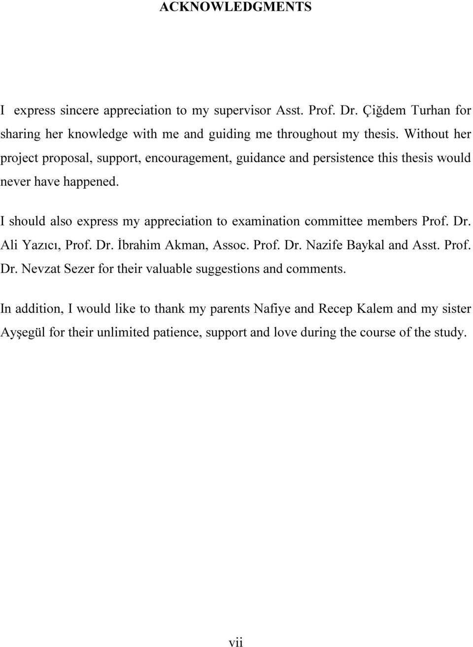 I should also express my appreciation to examination committee members Prof. Dr. Ali Yazıcı, Prof. Dr. İbrahim Akman, Assoc. Prof. Dr. Nazife Baykal and Asst. Prof. Dr. Nevzat Sezer for their valuable suggestions and comments.