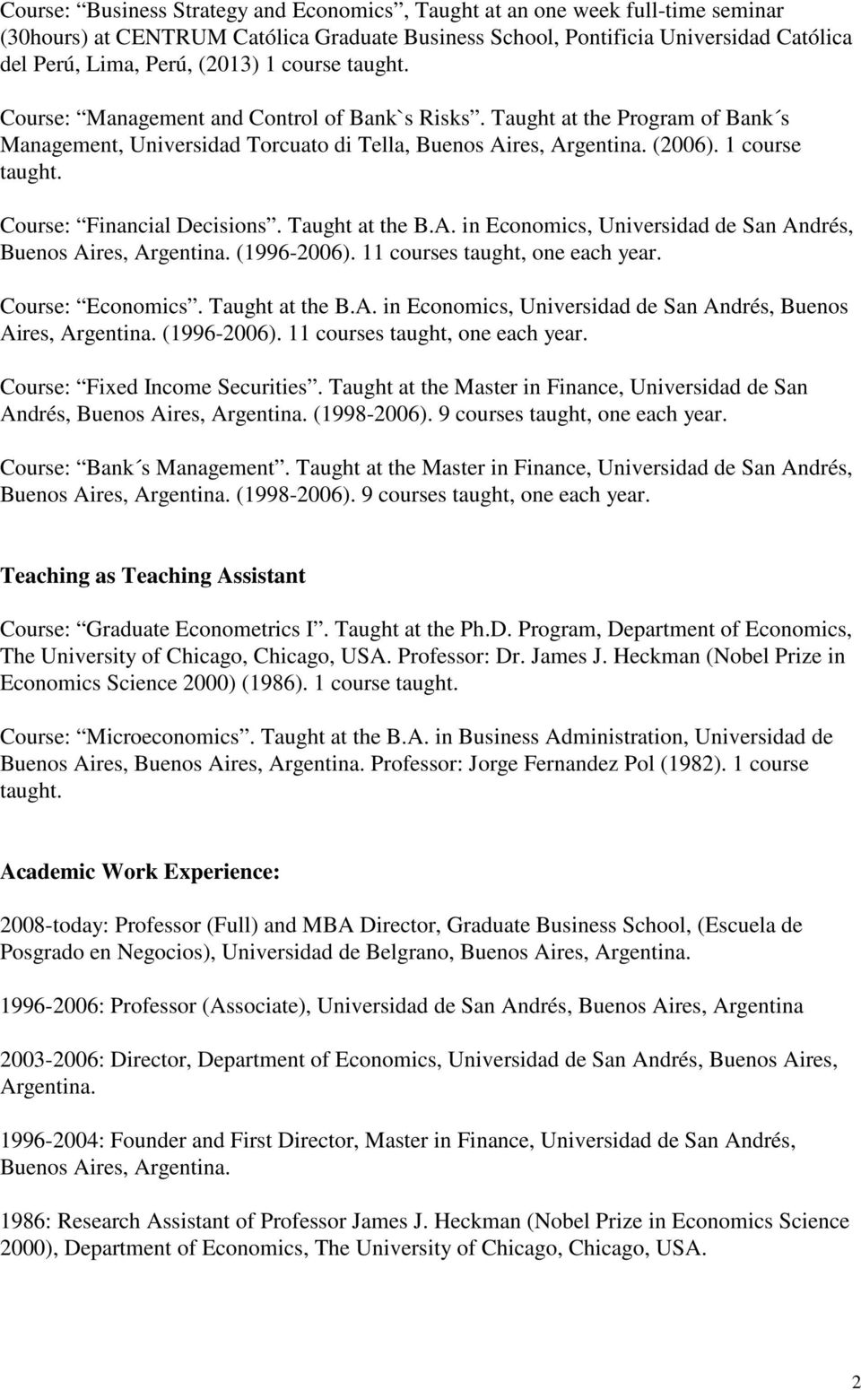 Course: Financial Decisions. Taught at the B.A. in Economics, Universidad de San Andrés, Buenos Aires, Argentina. (1996-2006). 11 courses taught, one each year. Course: Economics. Taught at the B.A. in Economics, Universidad de San Andrés, Buenos Aires, Argentina. (1996-2006). 11 courses taught, one each year. Course: Fixed Income Securities.