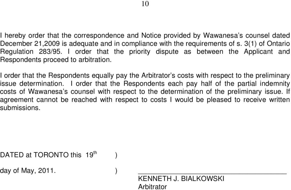 I order that the Respondents equally pay the Arbitrator s costs with respect to the preliminary issue determination.