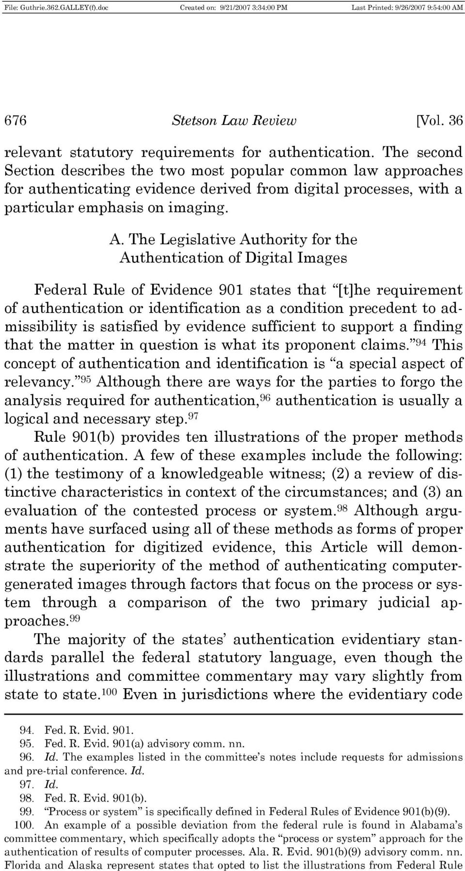 The Legislative Authority for the Authentication of Digital Images Federal Rule of Evidence 901 states that [t]he requirement of authentication or identification as a condition precedent to