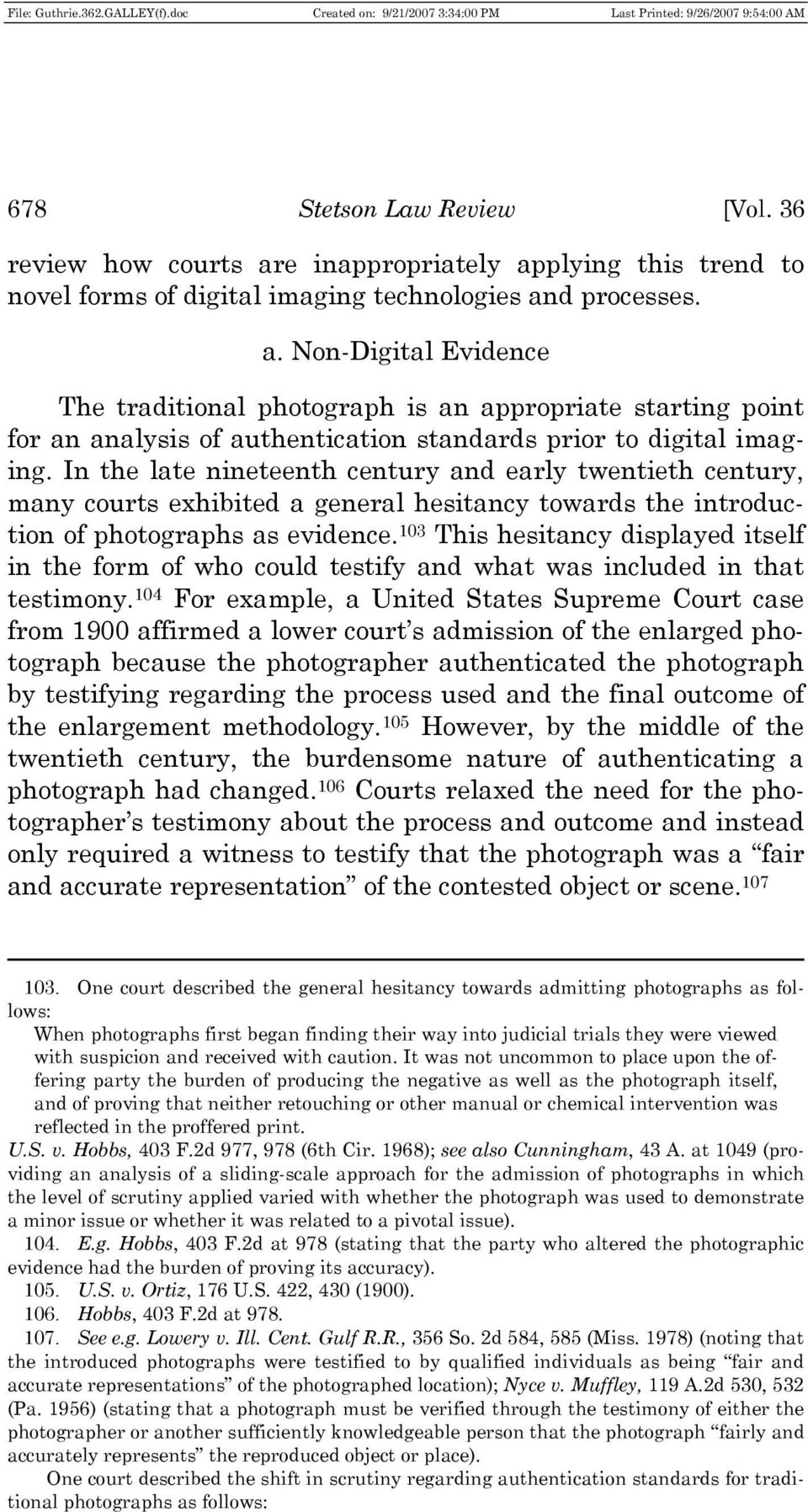 In the late nineteenth century and early twentieth century, many courts exhibited a general hesitancy towards the introduction of photographs as evidence.