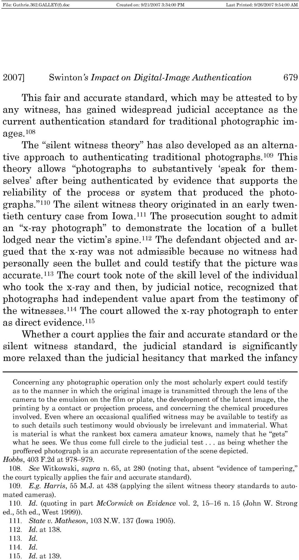 109 This theory allows photographs to substantively speak for themselves after being authenticated by evidence that supports the reliability of the process or system that produced the photographs.