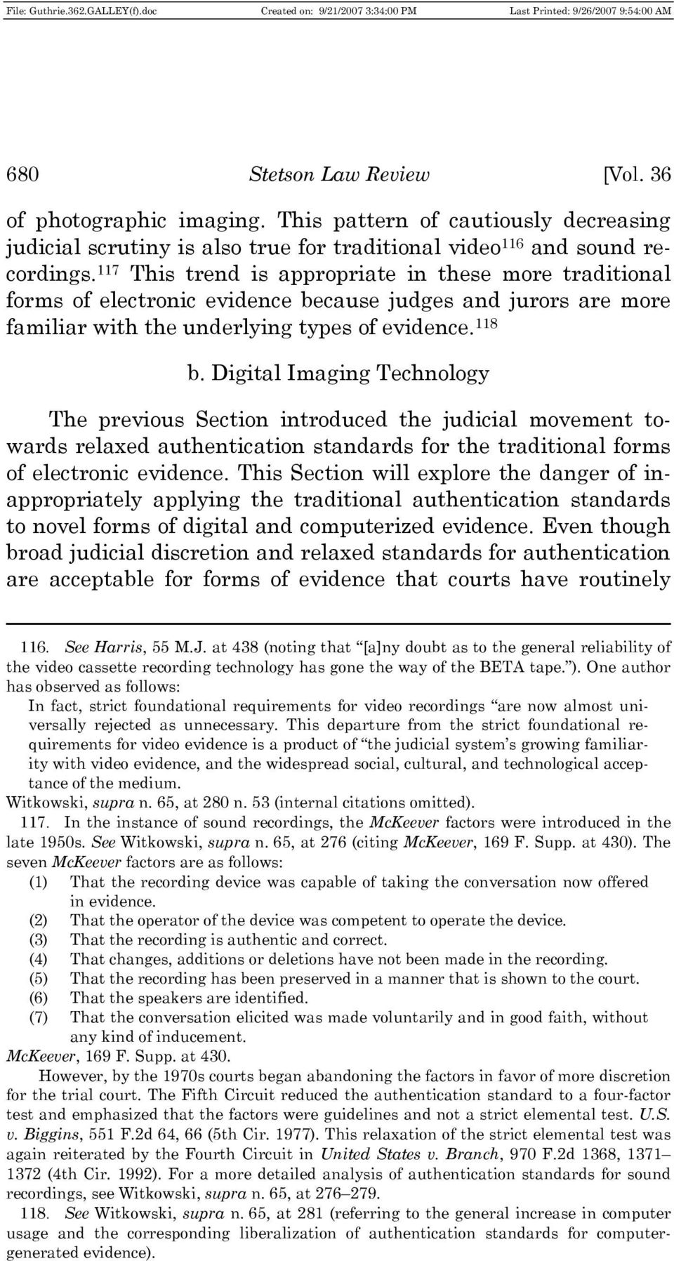 Digital Imaging Technology The previous Section introduced the judicial movement towards relaxed authentication standards for the traditional forms of electronic evidence.