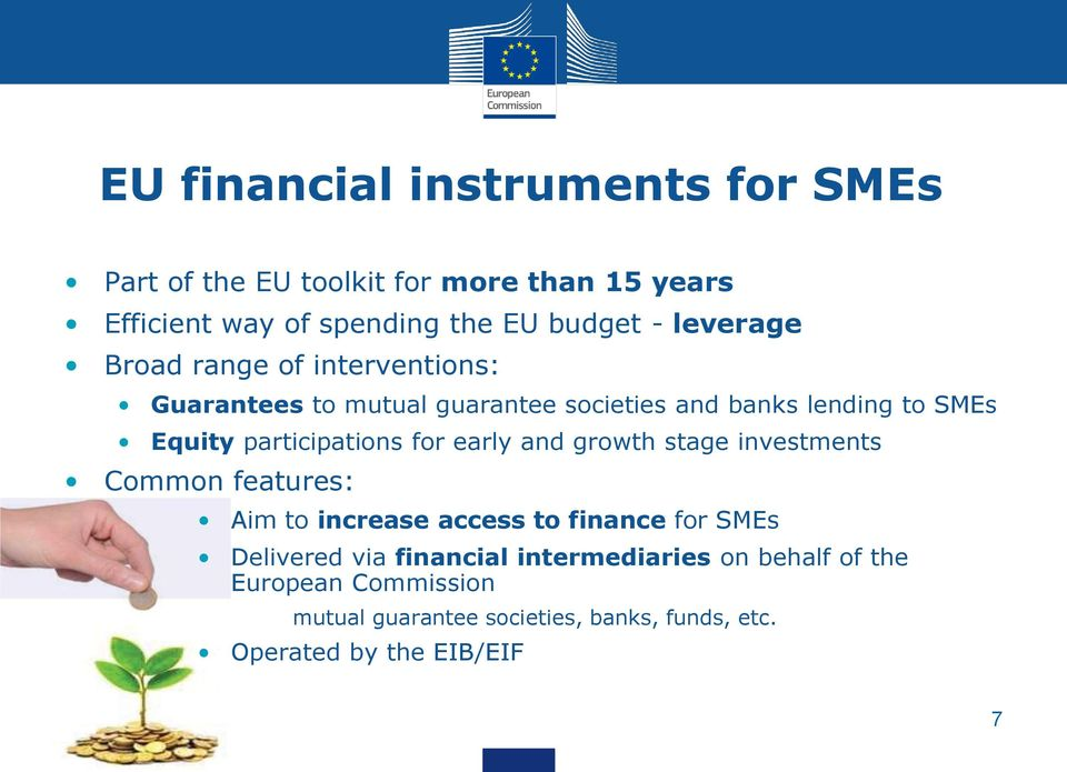 participations for early and growth stage investments Common features: Aim to increase access to finance for SMEs Delivered