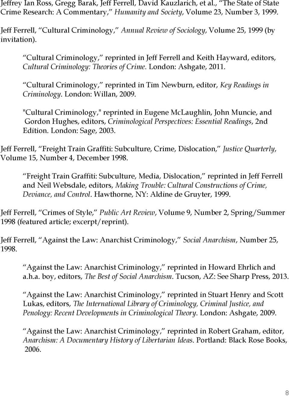 Cultural Criminology, reprinted in Jeff Ferrell and Keith Hayward, editors, Cultural Criminology: Theories of Crime. London: Ashgate, 2011.