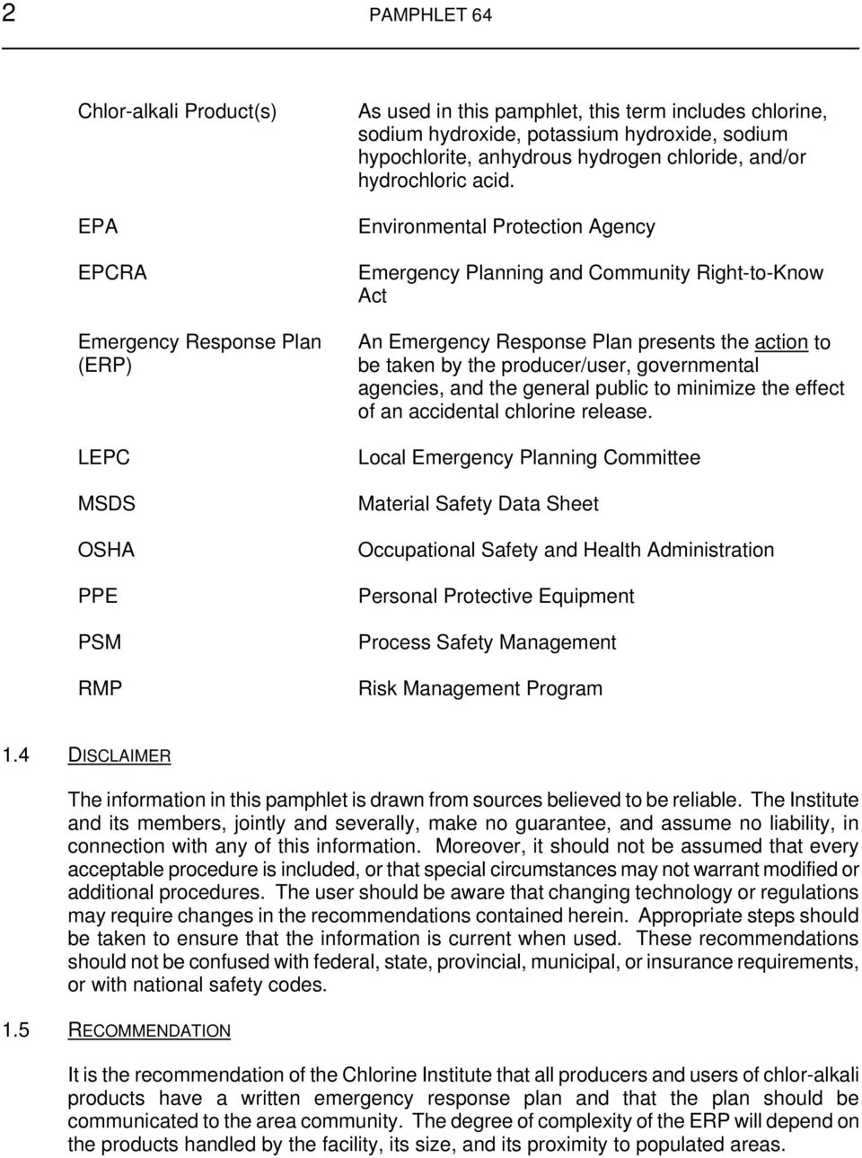 Environmental Protection Agency Emergency Planning and Community Right-to-Know Act An Emergency Response Plan presents the action to be taken by the producer/user, governmental agencies, and the