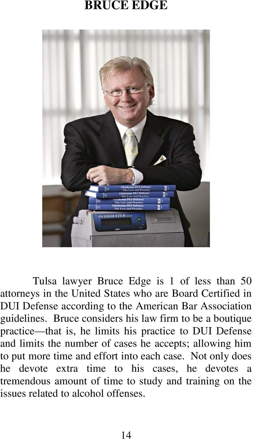 Bruce considers his law firm to be a boutique practice that is, he limits his practice to DUI Defense and limits the number of cases