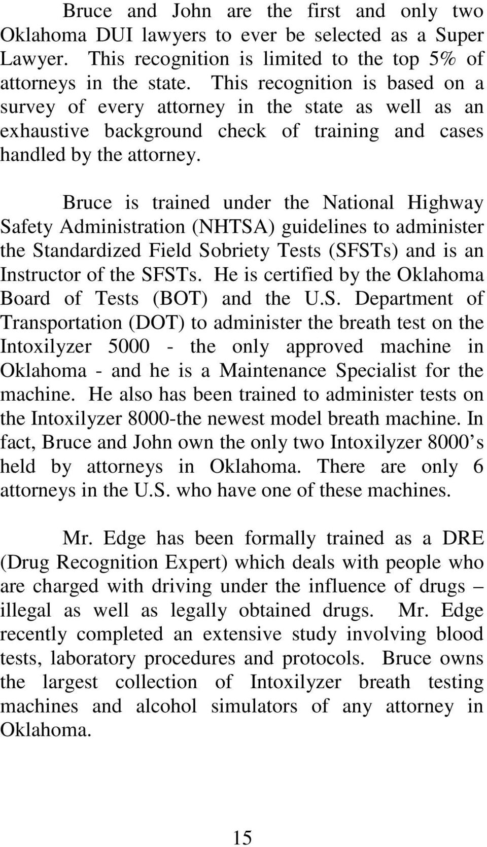 Bruce is trained under the National Highway Safety Administration (NHTSA) guidelines to administer the Standardized Field Sobriety Tests (SFSTs) and is an Instructor of the SFSTs.