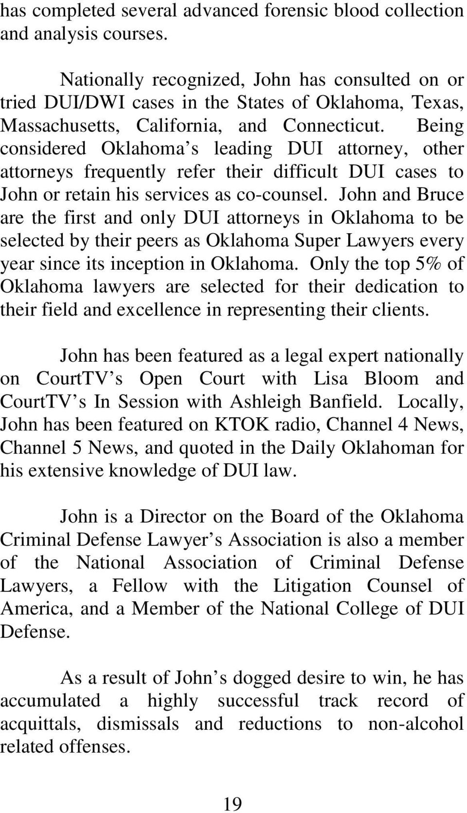 Being considered Oklahoma s leading DUI attorney, other attorneys frequently refer their difficult DUI cases to John or retain his services as co-counsel.