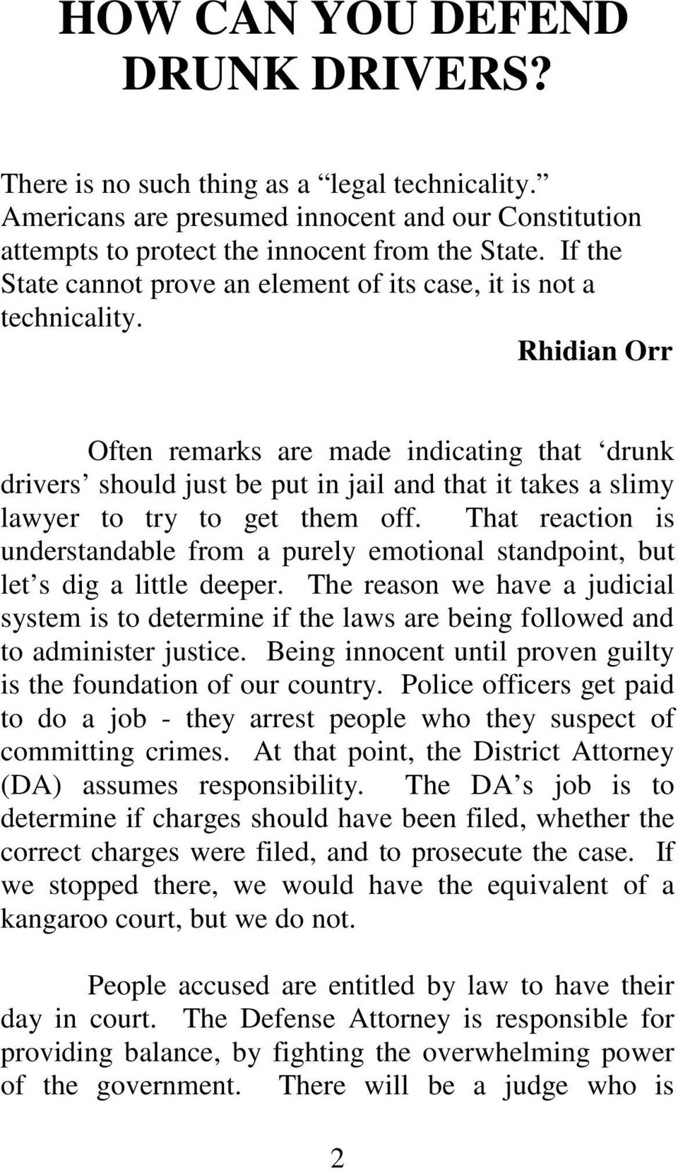 Rhidian Orr Often remarks are made indicating that drunk drivers should just be put in jail and that it takes a slimy lawyer to try to get them off.