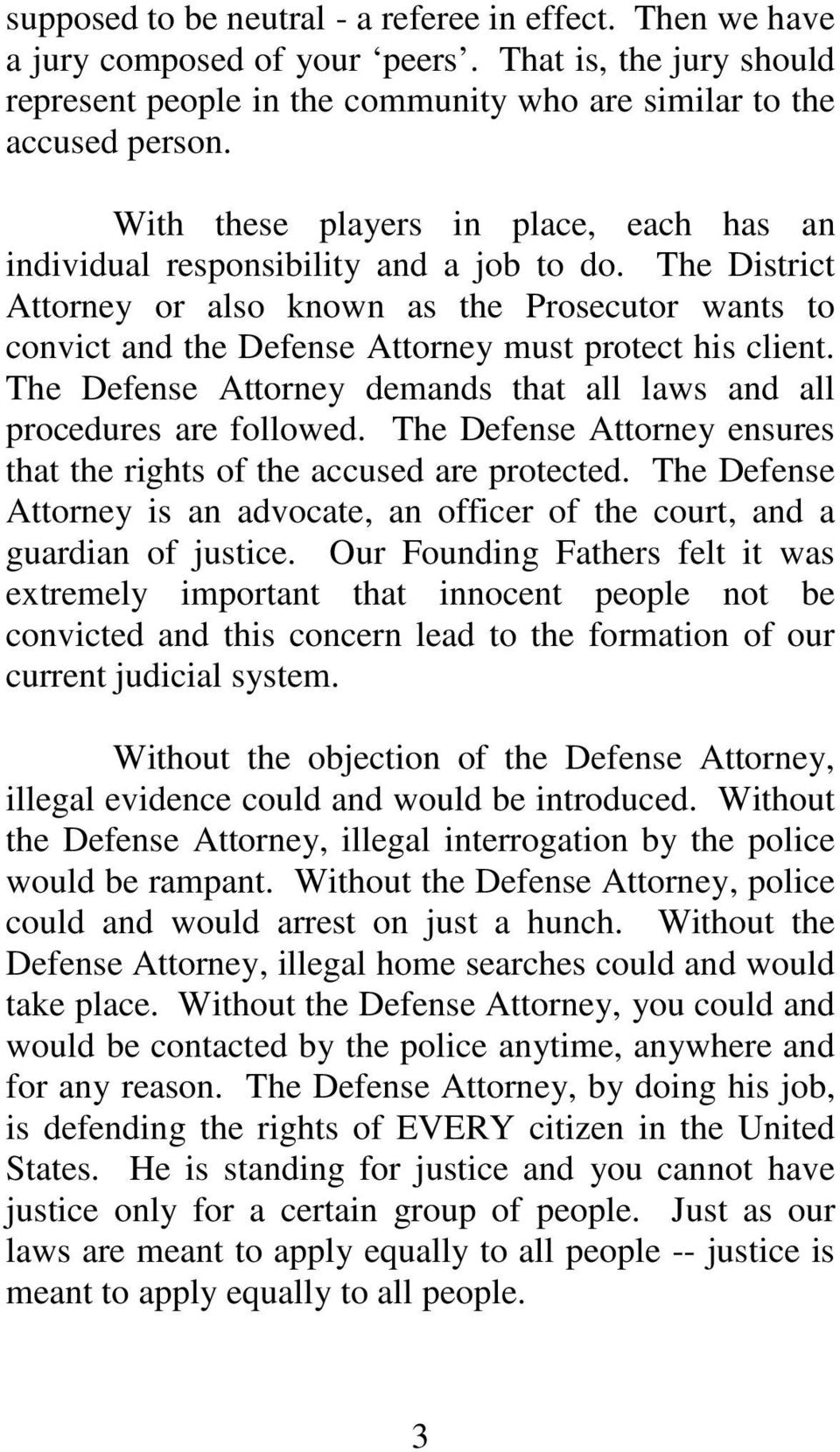 The District Attorney or also known as the Prosecutor wants to convict and the Defense Attorney must protect his client. The Defense Attorney demands that all laws and all procedures are followed.