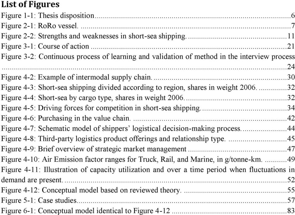 Figure 4-3: Short-sea shipping divided according to region, shares in weight 2006.... 32! Figure 4-4: Short-sea by cargo type, shares in weight 2006.... 32! Figure 4-5: Driving forces for competition in short-sea shipping.