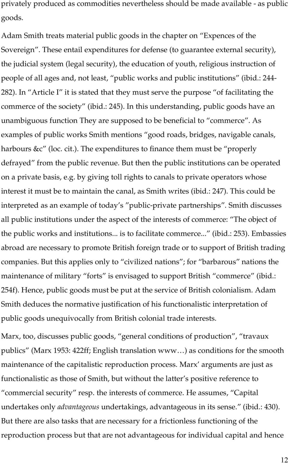 public works and public institutions (ibid.: 244-282). In Article I it is stated that they must serve the purpose of facilitating the commerce of the society (ibid.: 245).
