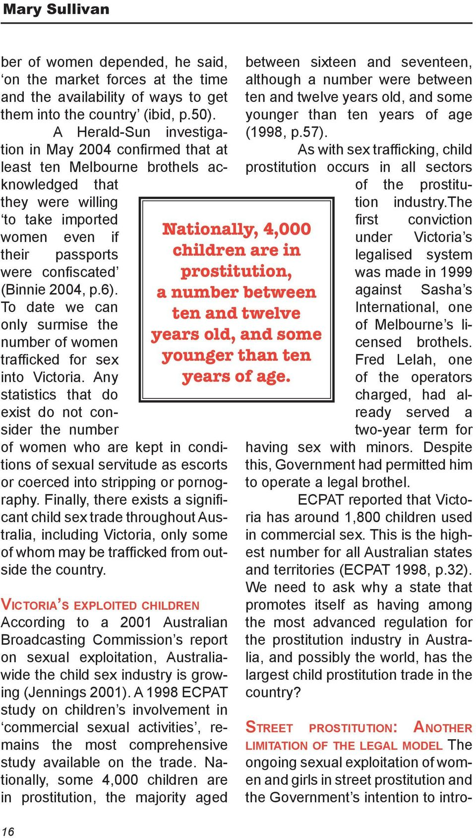 p.6). To date we can only surmise the number of women trafficked for sex into Victoria.