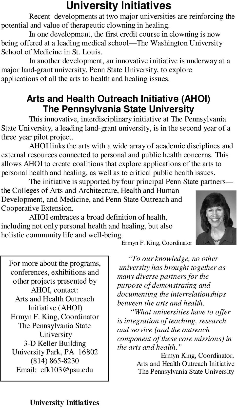 In another development, an innovative initiative is underway at a major land-grant university, Penn State University, to explore applications of all the arts to health and healing issues.