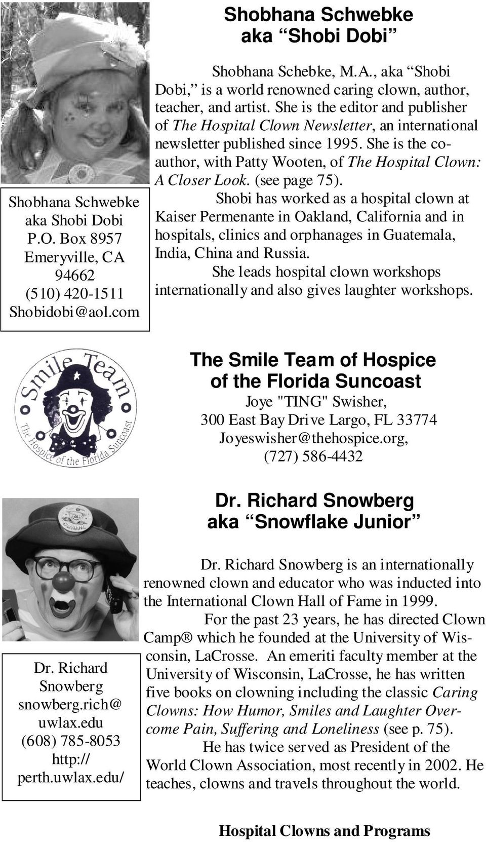 (see page 75). Shobi has worked as a hospital clown at Kaiser Permenante in Oakland, California and in hospitals, clinics and orphanages in Guatemala, India, China and Russia.