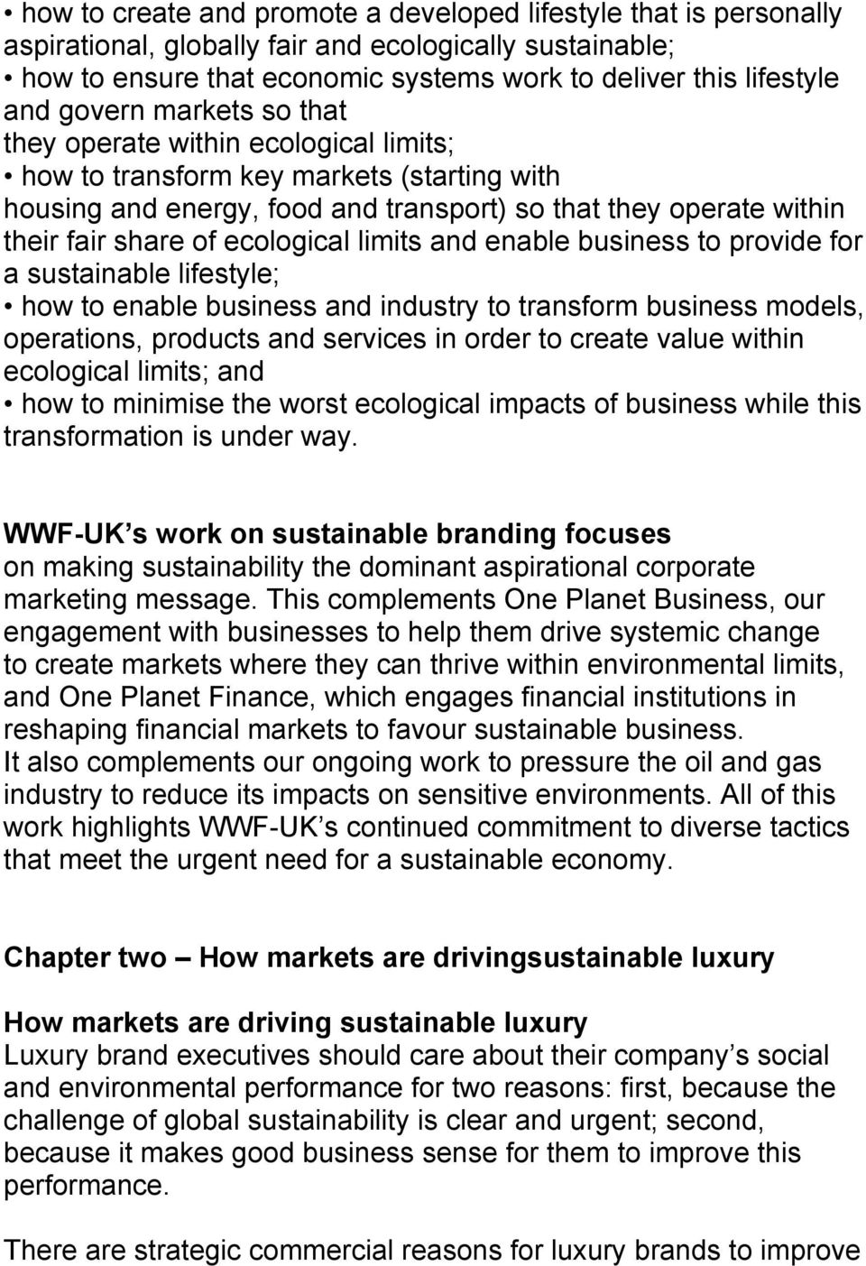 ecological limits and enable business to provide for a sustainable lifestyle; how to enable business and industry to transform business models, operations, products and services in order to create
