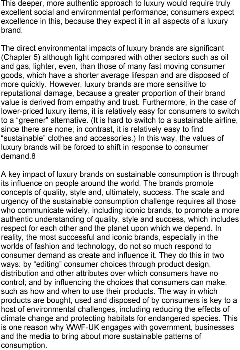 The direct environmental impacts of luxury brands are significant (Chapter 5) although light compared with other sectors such as oil and gas; lighter, even, than those of many fast moving consumer