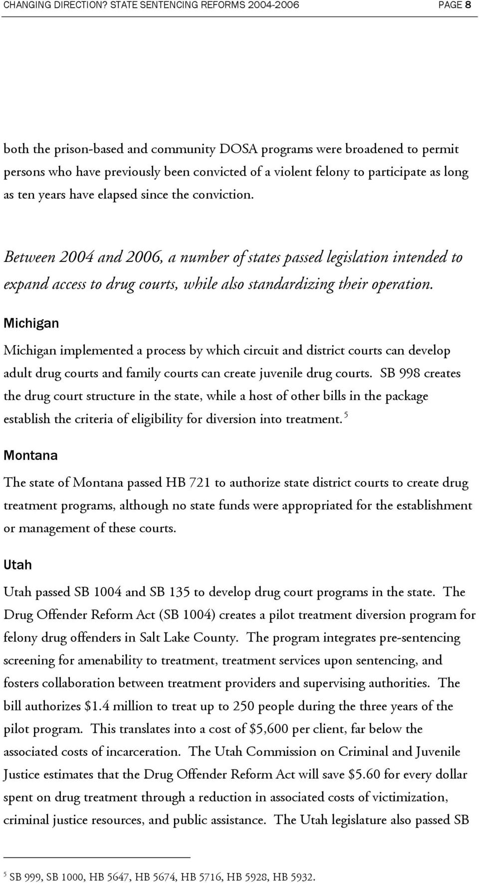 long as ten years have elapsed since the conviction. Between 2004 and 2006, a number of states passed legislation intended to expand access to drug courts, while also standardizing their operation.