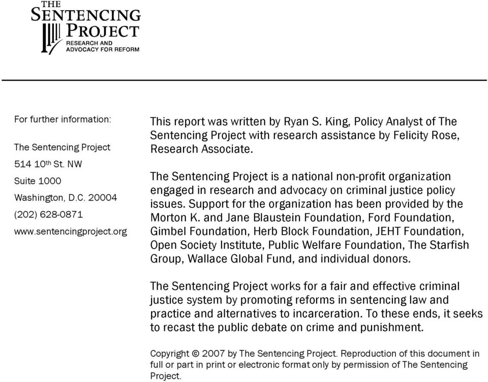 The Sentencing Project is a national non-profit organization engaged in research and advocacy on criminal justice policy issues. Support for the organization has been provided by the Morton K.