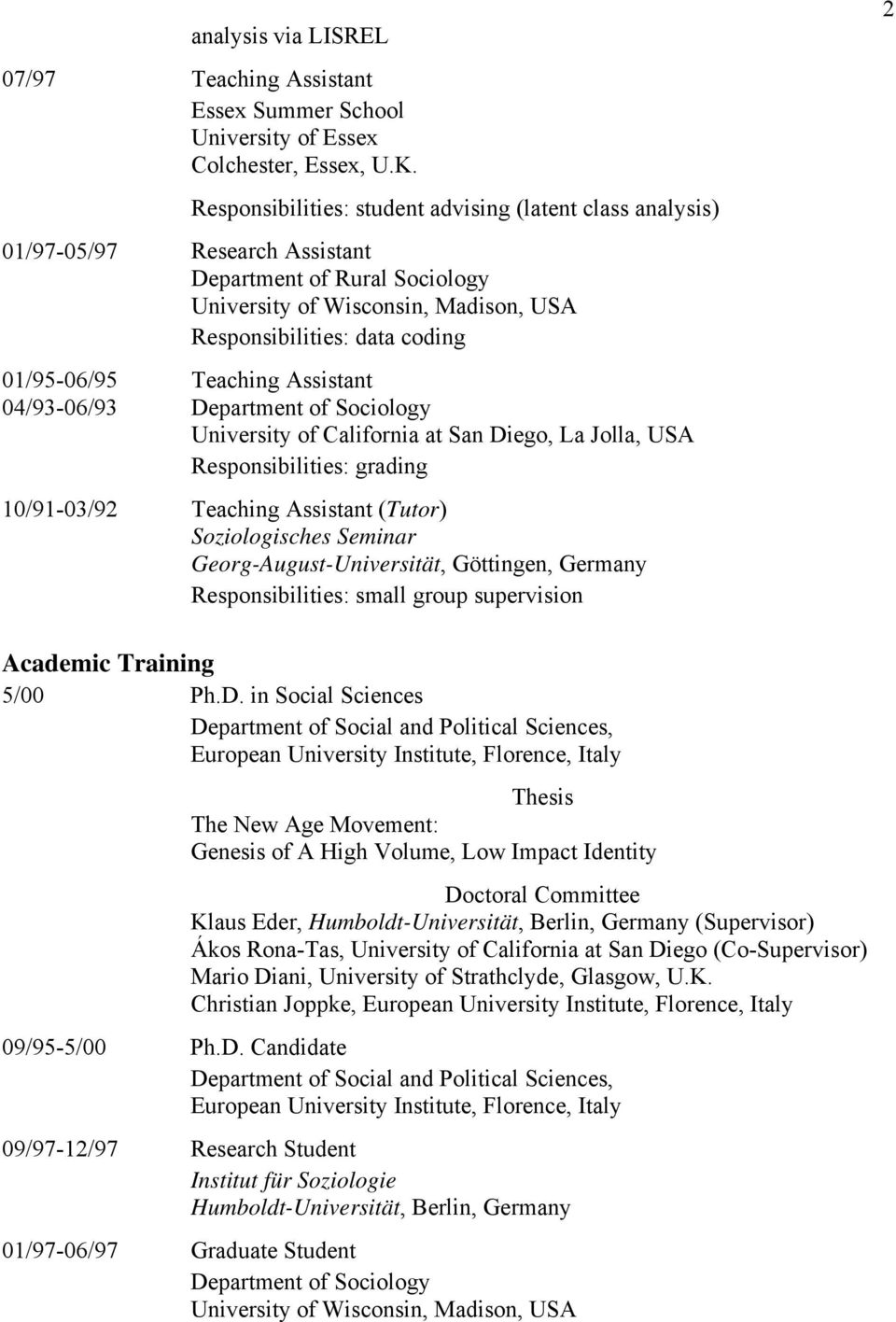 04/93-06/93 Teaching Assistant Responsibilities: grading 10/91-03/92 Teaching Assistant (Tutor) Soziologisches Seminar Responsibilities: small group supervision 2 Academic Training 5/00 Ph.D.