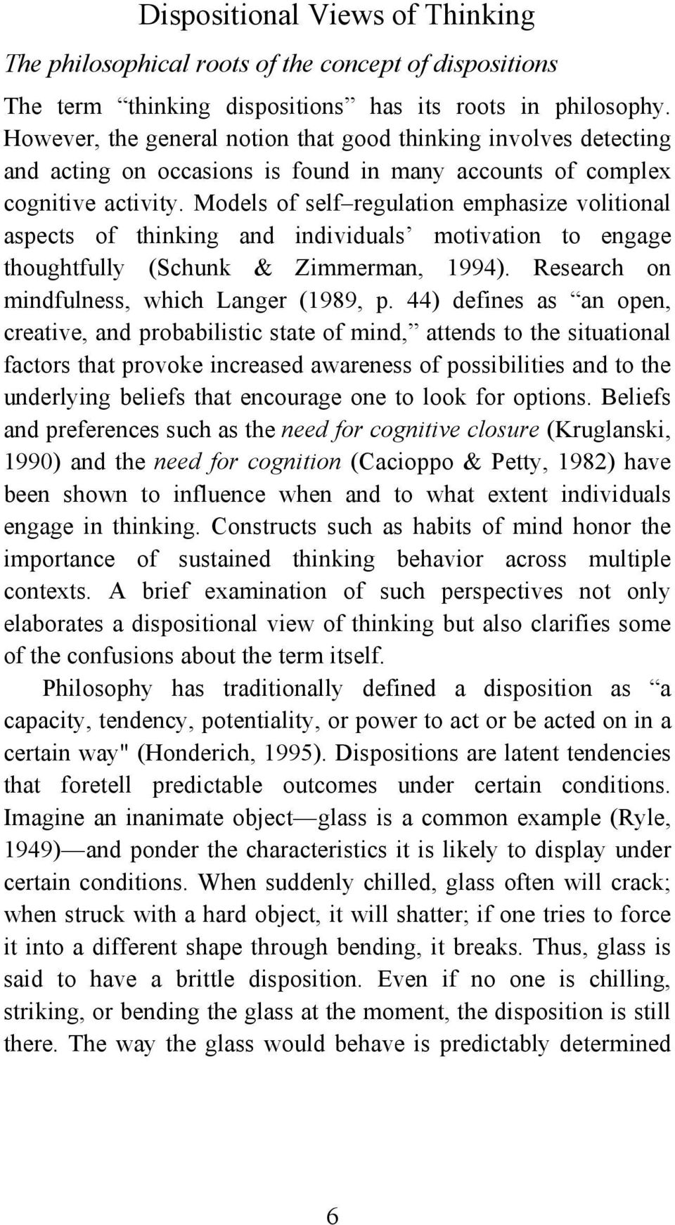 Models of self regulation emphasize volitional aspects of thinking and individuals motivation to engage thoughtfully (Schunk & Zimmerman, 1994). Research on mindfulness, which Langer (1989, p.