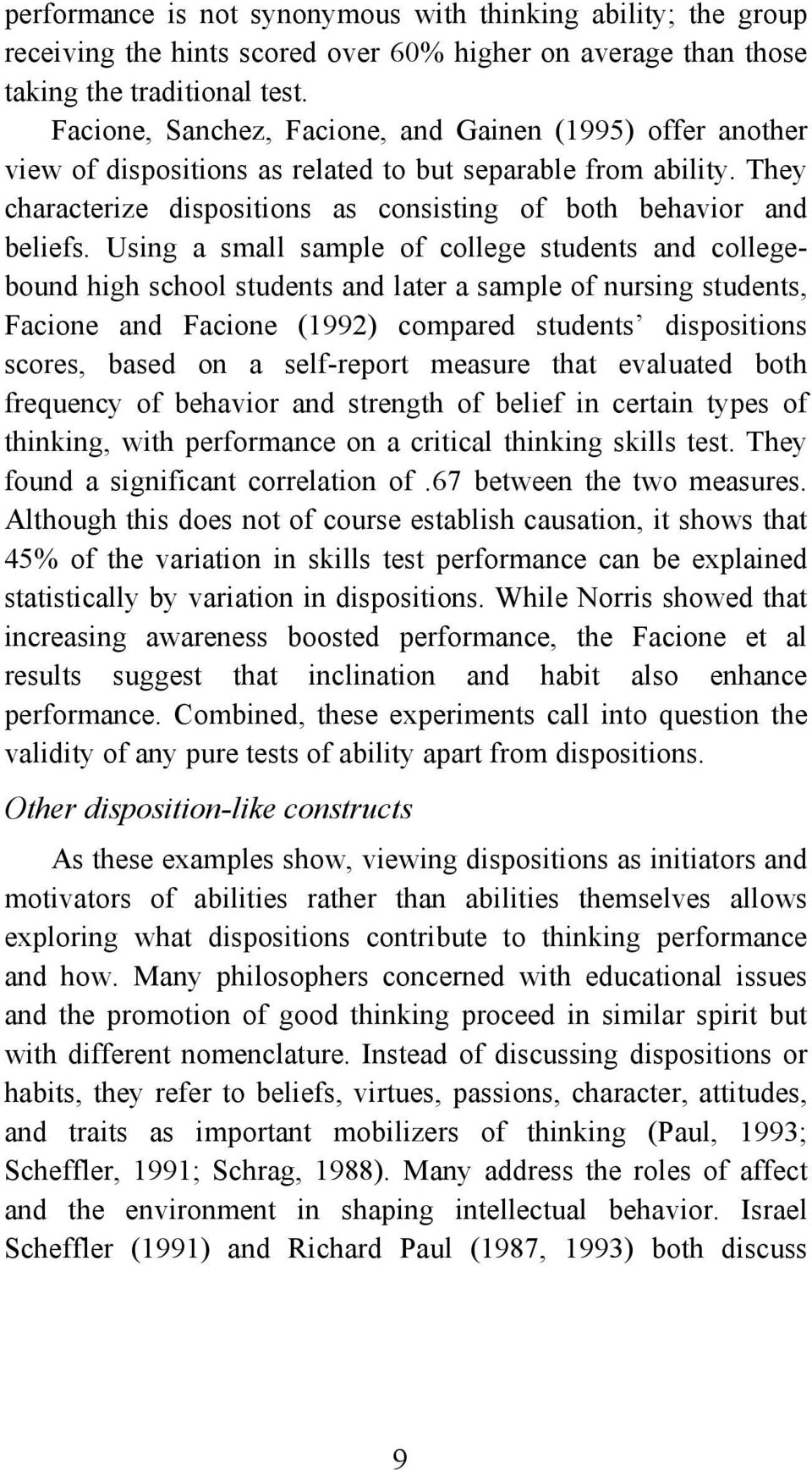 Using a small sample of college students and collegebound high school students and later a sample of nursing students, Facione and Facione (1992) compared students dispositions scores, based on a
