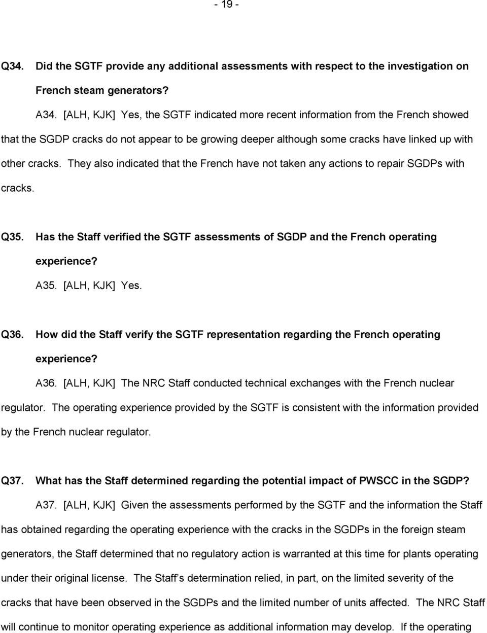 They also indicated that the French have not taken any actions to repair SGDPs with cracks. Q35. Has the Staff verified the SGTF assessments of SGDP and the French operating experience? A35.
