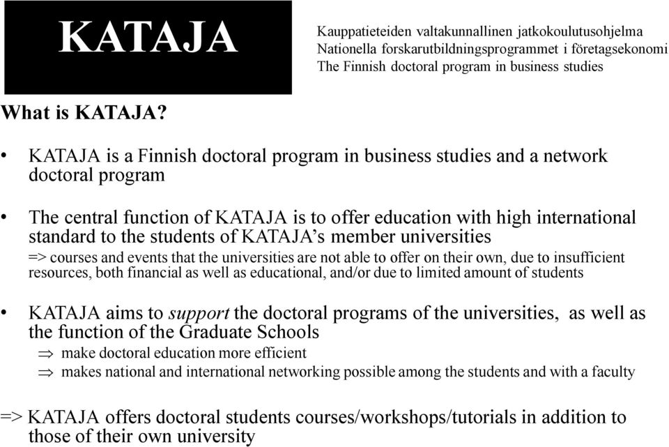 KATAJA s member universities => courses and events that the universities are not able to offer on their own, due to insufficient resources, both financial as well as educational, and/or due to