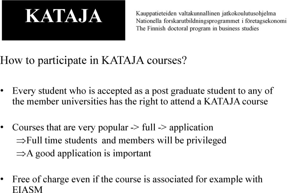 has the right to attend a KATAJA course Courses that are very popular -> full -> application