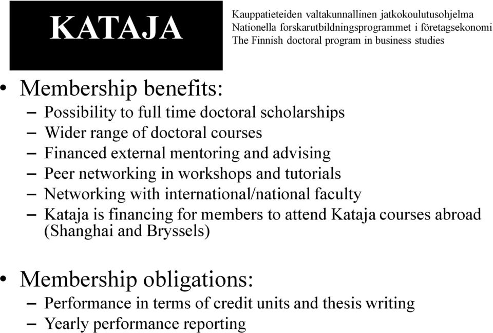 international/national faculty Kataja is financing for members to attend Kataja courses abroad (Shanghai